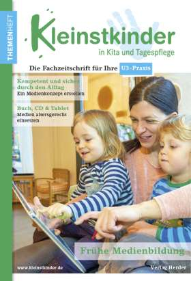 Frühe Medienbildung. Themenheft Kleinstkinder in Kita und Tagespflege