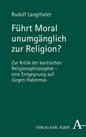Führt Moral unumgänglich zur Religion? Zur Kritik der kantischen Religionsphilosophie – eine Entgegnung auf Jürgen Habermas