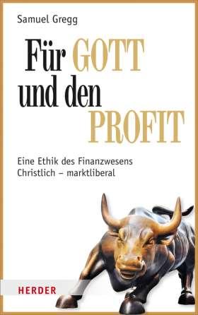 Für Gott und den Profit. Eine Ethik des Finanzwesens. Christlich - marktliberal
