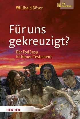 Für uns gekreuzigt? Der Tod Jesu im Neuen Testament - Mit 160 Schaubildern