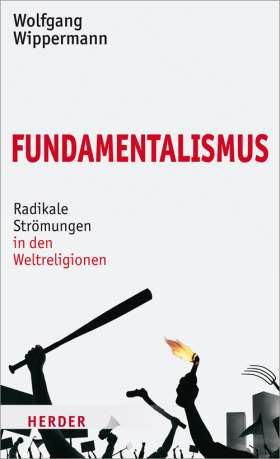 Fundamentalismus. Radikale Strömungen in den Weltreligionen