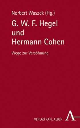 G. W. F. Hegel und Hermann Cohen. Wege zur Versöhnung