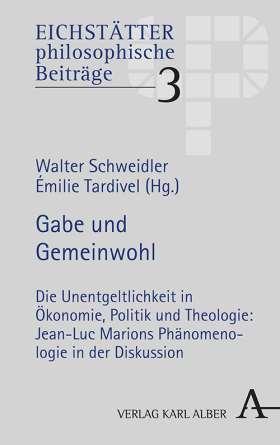 Gabe und Gemeinwohl. Die Unentgeltlichkeit in Ökonomie, Politik und Theologie: Jean-Luc Marions Phänomenologie in der Diskussion