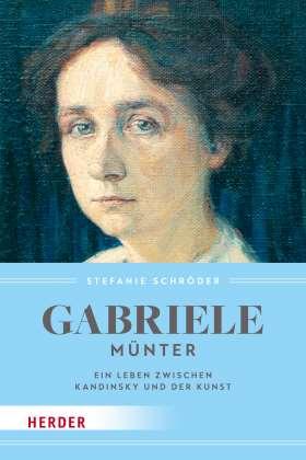 Gabriele Münter. Ein Leben zwischen Kandinsky und der Kunst
