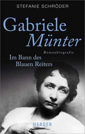 Gabriele Münter. Im Bann des Blauen Reiters. Romanbiografie