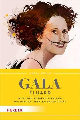 Gala Éluard.  Muse der Surrealisten und die große Liebe Salvador Dalís