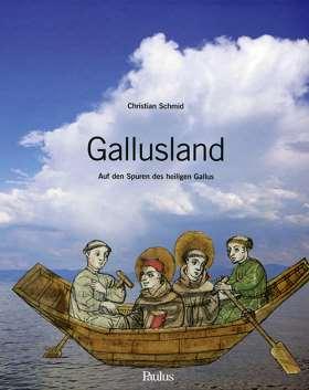 Gallusland. Auf den Spuren des heiligen Gallus