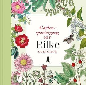 Gartenspaziergang mit Rilke. Gedichte