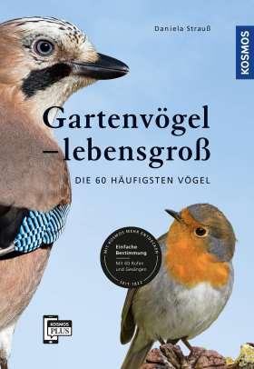 Gartenvögel lebensgroß. Die 60 häufigsten Vögel, Einfache Bestimmung, Mit 60 Rufen und Gesängen