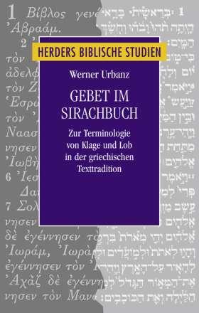 Gebet im Sirachbuch. Zur Terminologie von Klage und Lob in der griechischen Texttradition