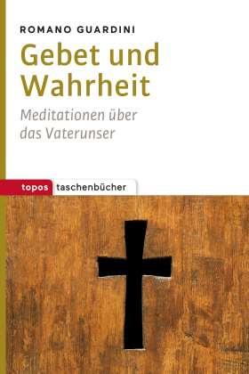 Gebet und Wahrheit. Meditationen über das Vaterunser