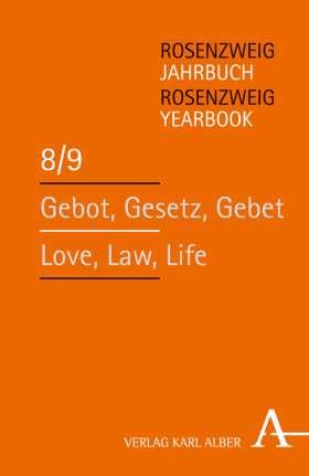 Gebot, Gesetz, Gebet / Love, Law, Life. Rosenzweig-Jahrbuch / Rosenzweig Yearbook 8/9