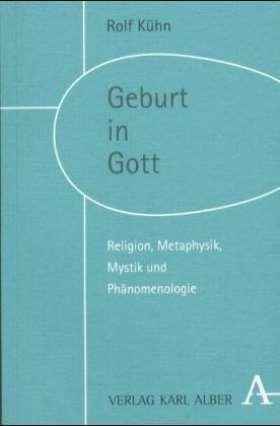 Geburt in Gott. Religion, Metaphysik, Mystik und Phänomenologie