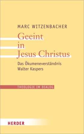 Geeint in Jesus Christus. Das Ökumeneverständnis Walter Kaspers