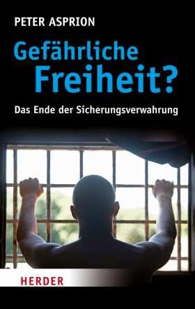 Gefährliche Freiheit? Das Ende der Sicherungsverwahrung