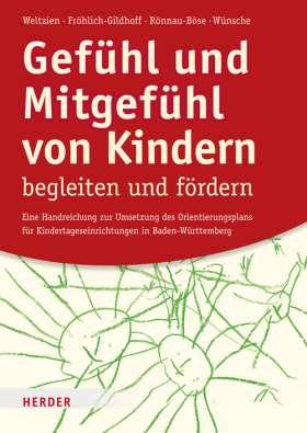 Gefühl und Mitgefühl von Kindern begleiten und fördern. Eine Handreichung zur Umsetzung des Orientierungsplans für Kindertageseinrichtungen in Baden-Württemberg