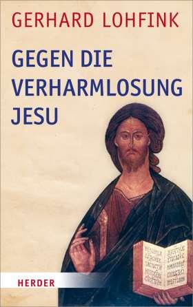 Gegen die Verharmlosung Jesu
