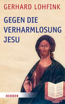 Gegen die Verharmlosung Jesu. Reden über Jesus und die Kirche