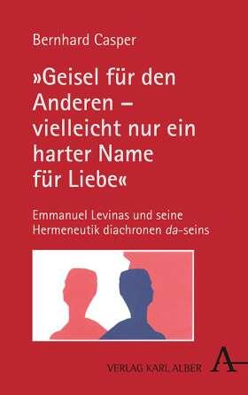 """""""Geisel für den Anderen – vielleicht nur ein harter Name für Liebe"""". Ein Gespräch mit Emmanuel Levinas und Beiträge zu seinem Denken"""