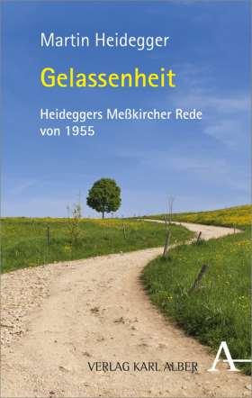 Gelassenheit. Heideggers Meßkircher Rede von 1955