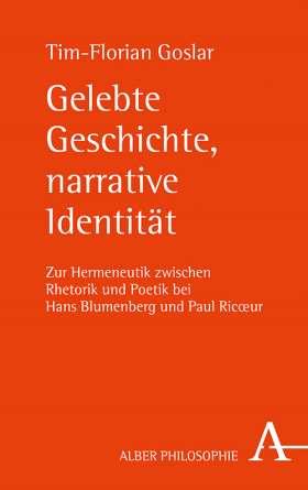 Gelebte Geschichte, narrative Identität. Hermeneutik zwischen Rhetorik und Poetik bei Hans Blumenberg und Paul Ricœur