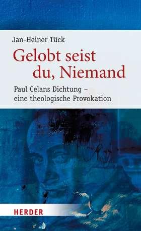 Gelobt seist Du, Niemand. Paul Celans Dichtung - eine theologische Provokation