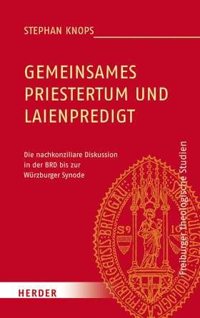 Gemeinsames Priestertum und Laienpredigt. Die nachkonziliare Diskussion in der BRD bis zur Würzburger Synode