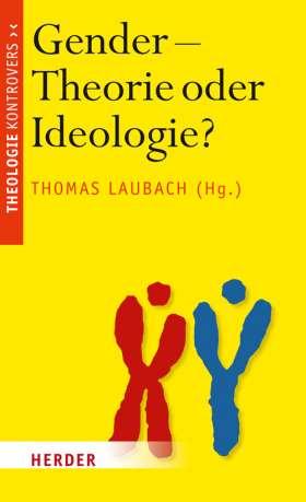 Gender - Theorie oder Ideologie? Streit um das christliche Menschenbild