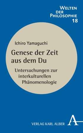 Genese der Zeit aus dem Du. Untersuchungen zur interkulturellen Phänomenologie