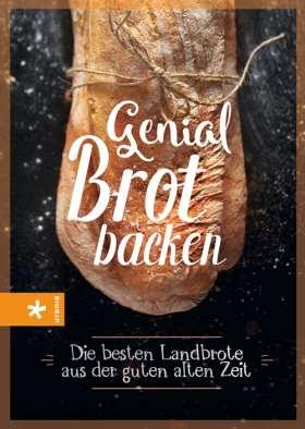Genial Brot backen. Die besten Landbrote aus der guten alten Zeit