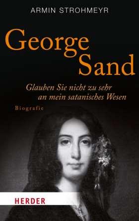 George Sand. Glauben Sie nicht zu sehr an mein satanisches Wesen