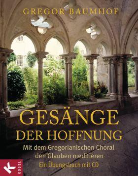 Gesänge der Hoffnung. Mit dem Gregorianischen Choral den Glauben meditieren. Ein Übungsbuch mit CD