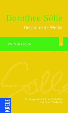 Gesammelte Werke Band 5: Wählt das Leben. Herausgegen von Ursula Baltz-Otto und Fulbert Steffensky