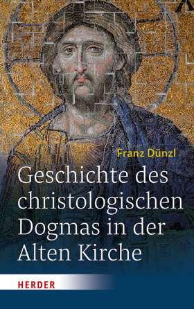 Geschichte des christologischen Dogmas in der Alten Kirche