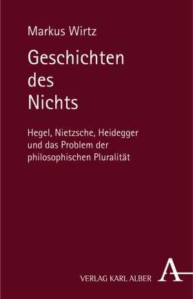 Geschichten des Nichts. Hegel, Nietzsche, Heidegger und das Problem der philosophischen Pluralität