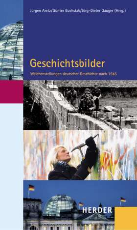 Geschichtsbilder: Weichenstellungen deutscher Geschichte nach 1945