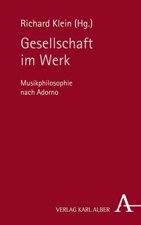 Gesellschaft im Werk. Musikphilosophie nach Adorno