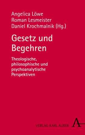 Gesetz und Begehren. Theologische, philosophische und psychoanalytische Perspektiven