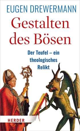 Gestalten des Bösen. Der Teufel – ein theologisches Relikt