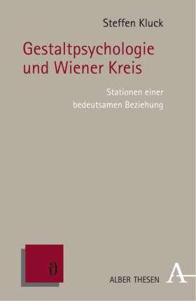 Gestaltpsychologie und Wiener Kreis. Stationen einer bedeutsamen Beziehung