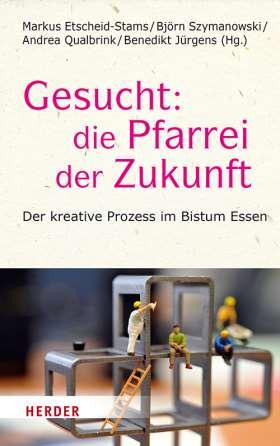Gesucht: Die Pfarrei der Zukunft. Der kreative Prozess im Bistum Essen