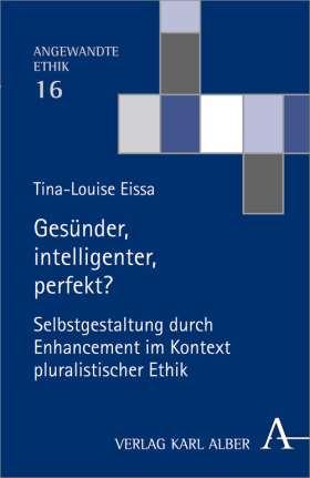 Gesünder, intelligenter, perfekt? Selbstgestaltung durch Enhancement im Kontext pluralistischer Ethik