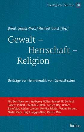 Gewalt - Herrschaft - Religion. Beiträge zur Hermeneutik von Gewalttexten