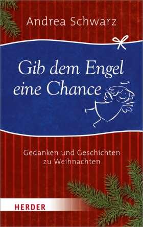 Gib dem Engel eine Chance. Gedanken und Geschichten zu Weihnachten