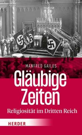 Gläubige Zeiten. Religiosität im Dritten Reich