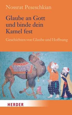 Glaube an Gott und binde dein Kamel fest. Geschichten von Glaube und Hoffnung