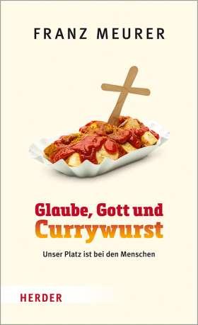 Glaube, Gott und Currywurst. Unser Platz ist bei den Menschen