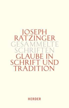 Glaube in Schrift und Tradition. Zur Theologischen Prinzipienlehre. Erster Teilband