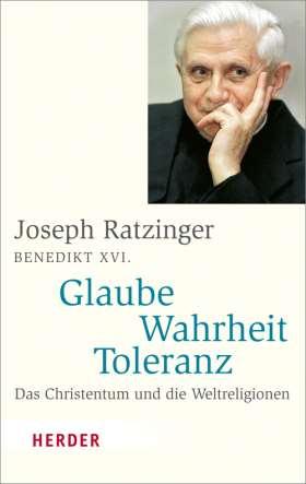 Glaube - Wahrheit - Toleranz. Das Christentum und die Weltreligionen