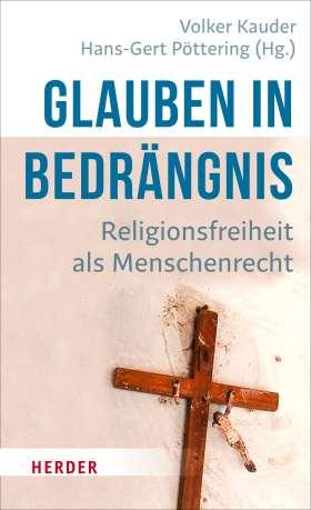 Glauben in Bedrängnis. Religionsfreiheit als Menschenrecht